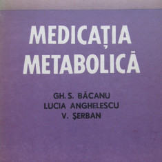 Medicatia metabolica - Gh. Bacanu, Lucia Anghelescu, V. Serban - Carte Farmacologie