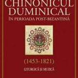 Chinonicul duminical in perioada post-bizantina (1453-1821). Liturgica si muzica - Carti ortodoxe
