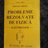 PROBLEME REZOLVATE DE FIZICA ELECTRICITATE - ANATOLIE HRISTEV, SERIA FIZICA . - Culegere Fizica