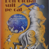 DON GLOBAL SUIT PE CAL de ILINCA, ANDREI SI CALIN MIHAILESCU, ILUSTRATII de SASHA MERET, 2003 - Carte de povesti